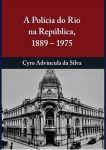 A Polícia do Rio na República 1889-1975
