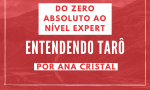 Entendendo Tarô Passo a passo do Zero absoluto ao nível Expert