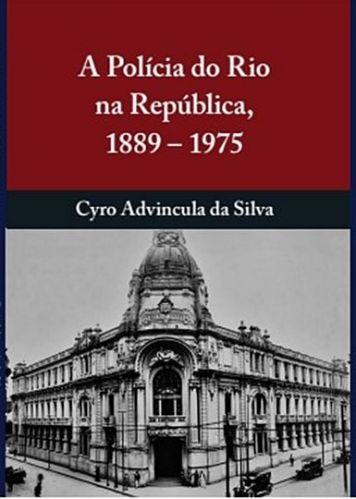 A Polícia do Rio na República 1889-1975 575478